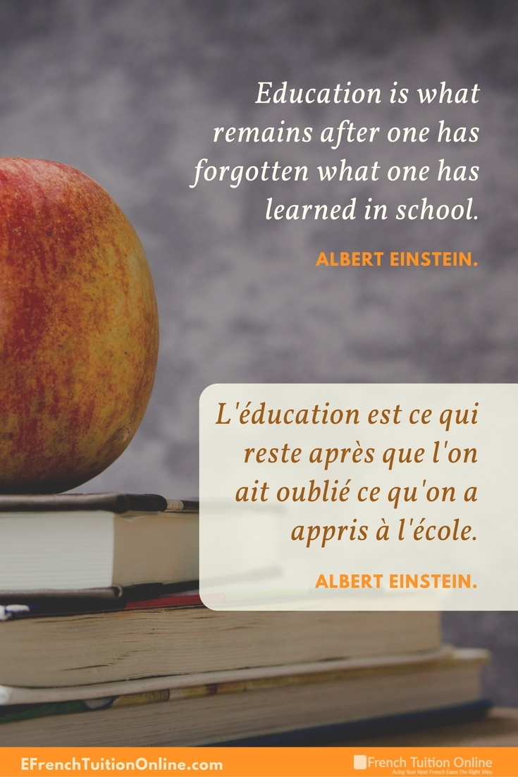 Kick Start Your French Quote of the week 15 - Education is what remains after one has forgotten what one has learned in school. Albert Einstein L'éducation est ce qui reste après que l'on ait oublié ce qu'on a appris à l'école. Albert Einstein