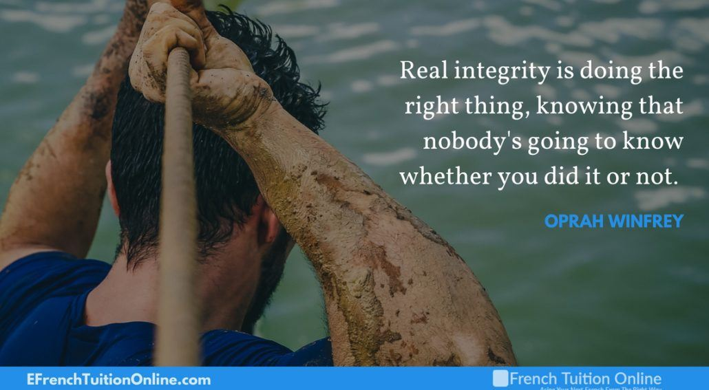 Kick Start Your French Quote of the week 21- Real integrity is doing the right thing, knowing that nobody's going to know whether you did it or not. Oprah Winfrey